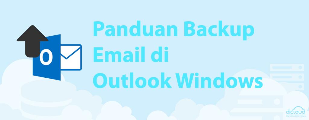 Panduan Backup Email di Outlook Windows