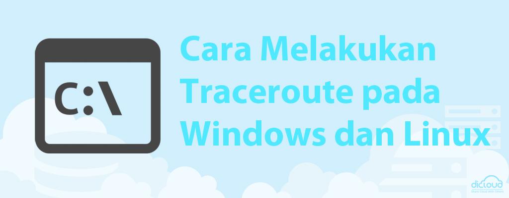 Cara Melakukan Traceroute pada Windows dan Linux